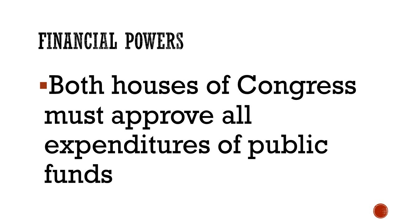  Both houses of Congress must approve all expenditures of public funds