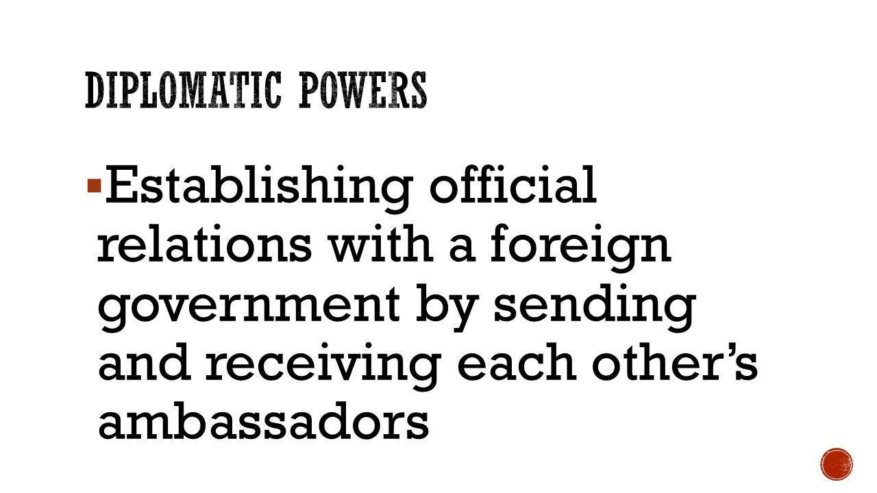  Establishing official relations with a foreign government by sending and receiving each other's ambassadors