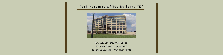 "Park Potomac Office Building ""E"" Kyle Wagner l Structural Option AE"
