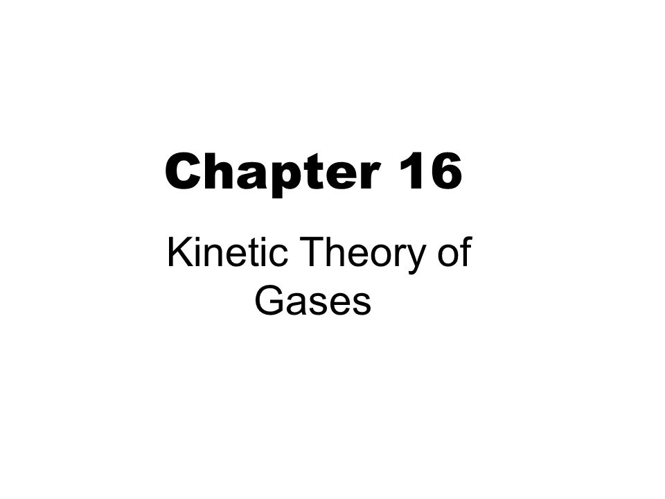 chapter 16 kinetic theory of gases ideal gas model 2 1 large