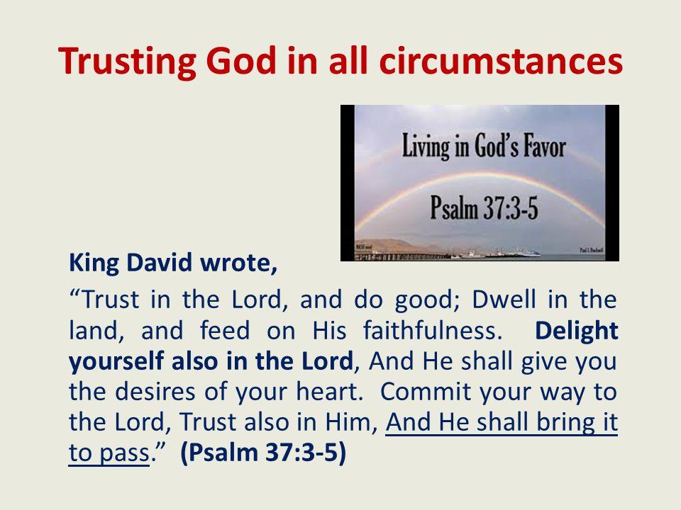 "Trusting God in all circumstances King David wrote, ""Trust"