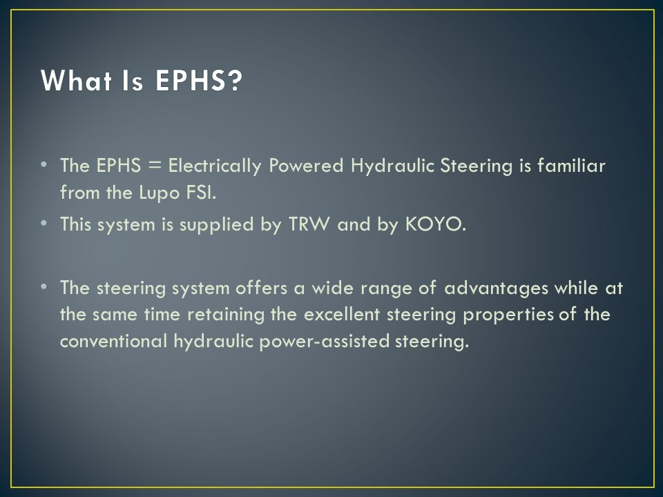 The EPHS = Electrically Powered Hydraulic Steering is familiar from