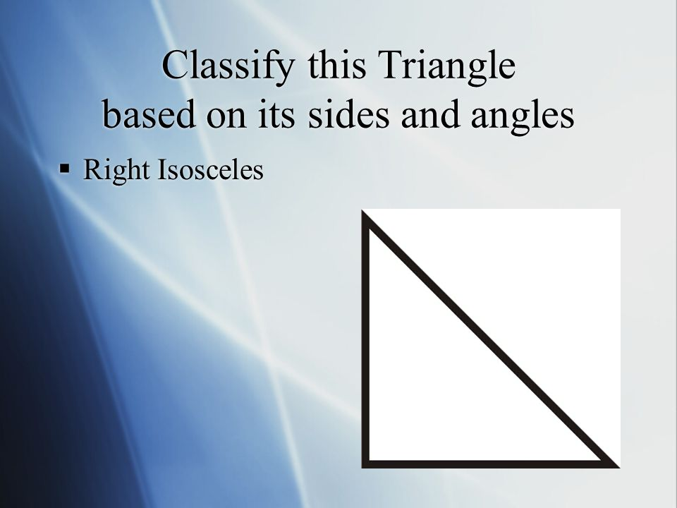 Classify this Triangle based on its sides and angles  Right Isosceles