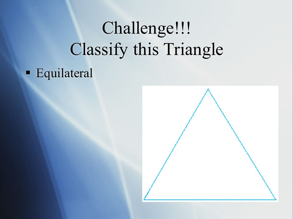 Challenge!!! Classify this Triangle  Equilateral