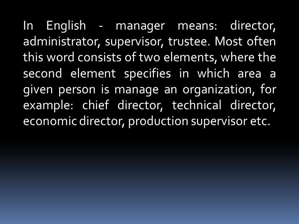 In English - manager means: director, administrator, supervisor, trustee.