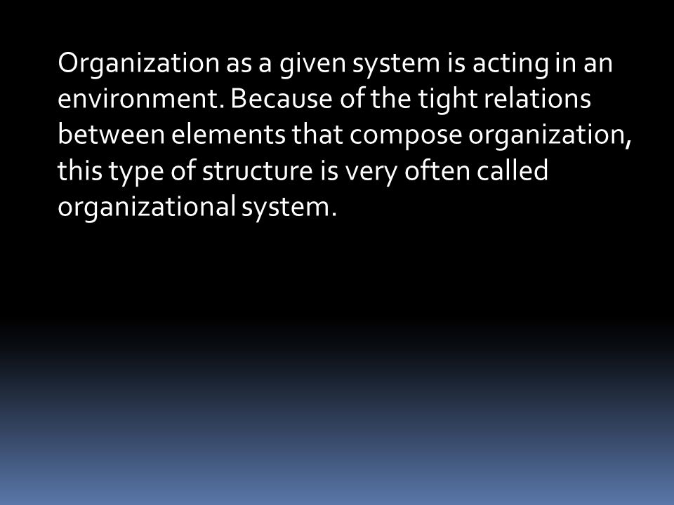 Organization as a given system is acting in an environment.