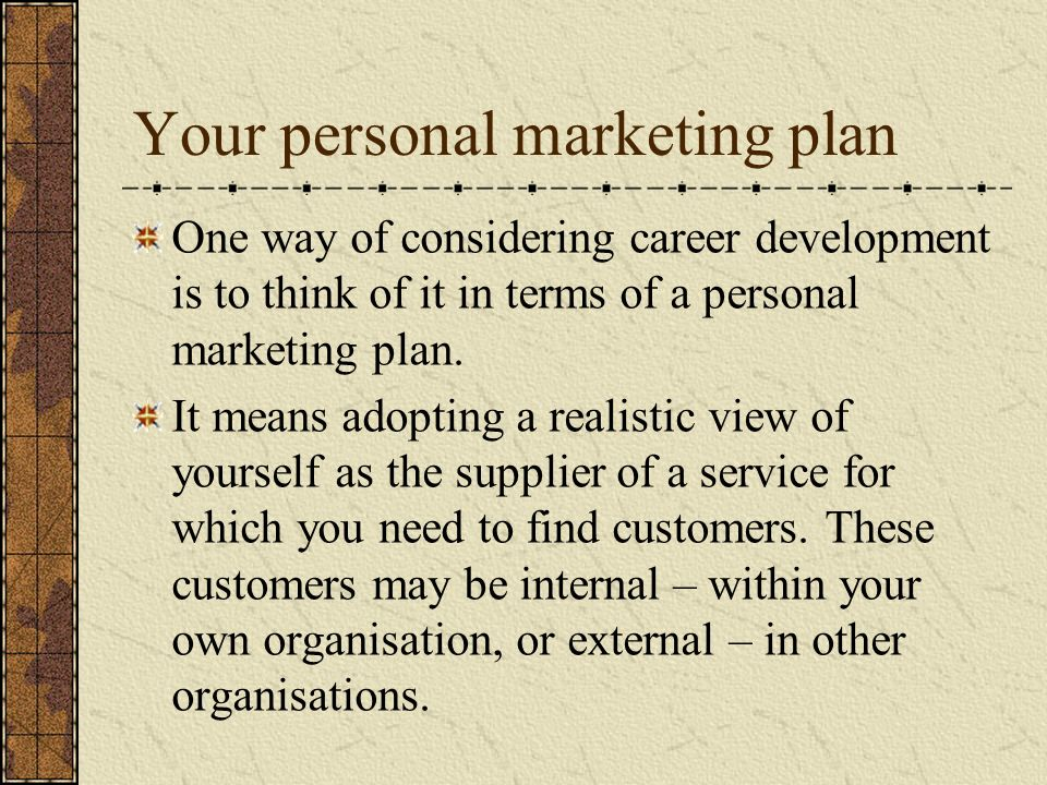 your personal marketing plan one way of considering career development is to think of it in