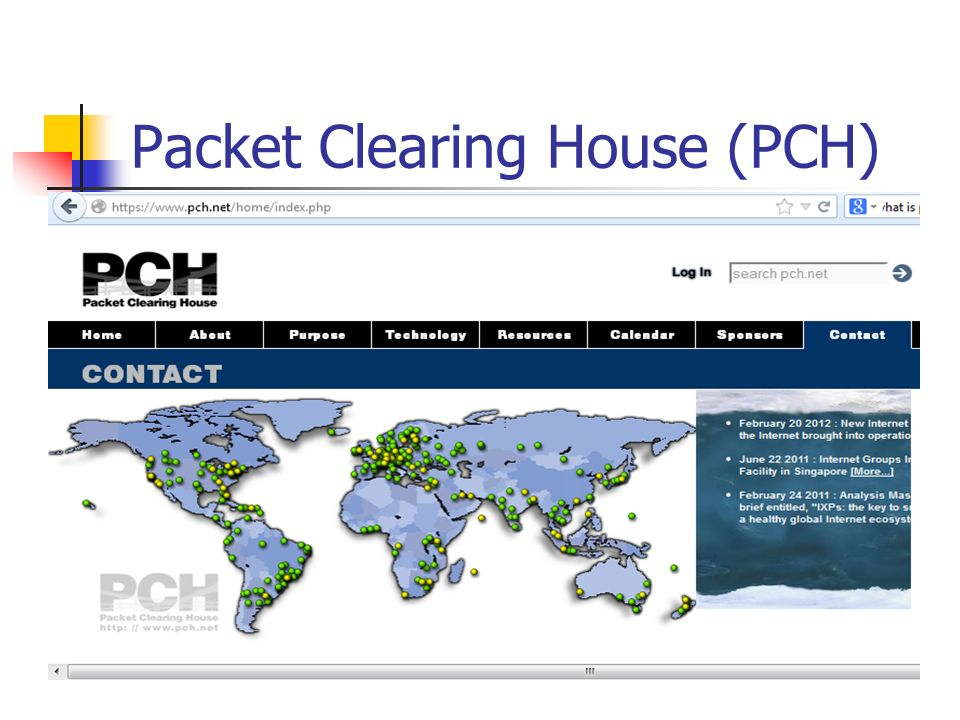 Packet Clearing House (PCH)  What is PCH? Packet Clearing House is a