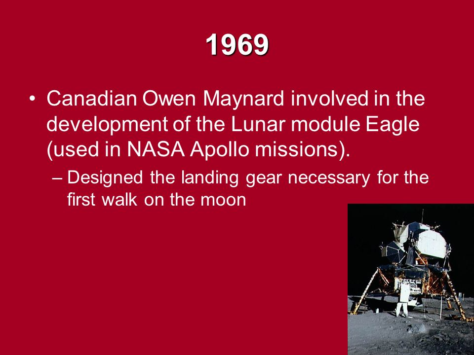 1969 Canadian Owen Maynard involved in the development of the Lunar module Eagle (used in NASA Apollo missions).