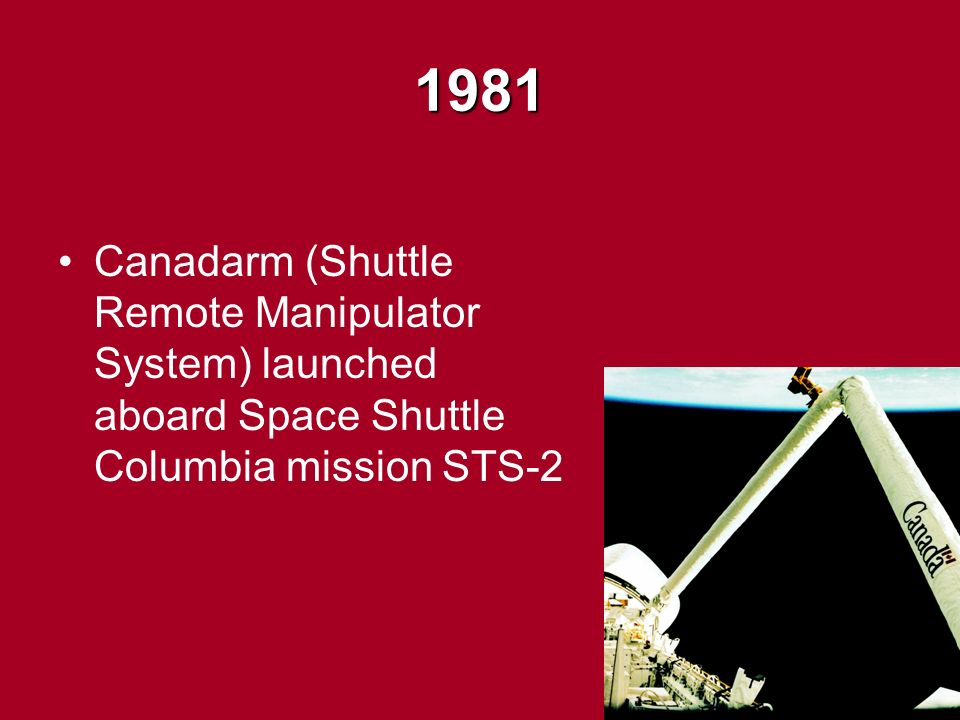 1981 Canadarm (Shuttle Remote Manipulator System) launched aboard Space Shuttle Columbia mission STS-2