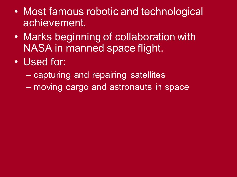 Most famous robotic and technological achievement.