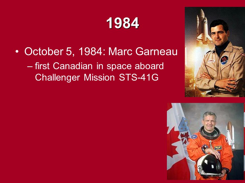 1984 October 5, 1984: Marc Garneau –first Canadian in space aboard Challenger Mission STS-41G