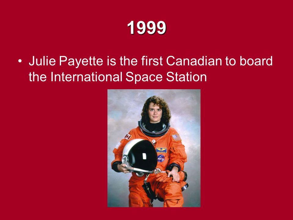 1999 Julie Payette is the first Canadian to board the International Space Station