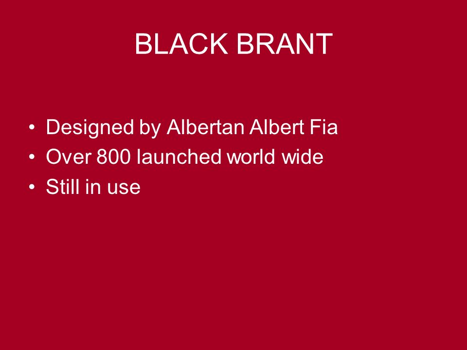 BLACK BRANT Designed by Albertan Albert Fia Over 800 launched world wide Still in use