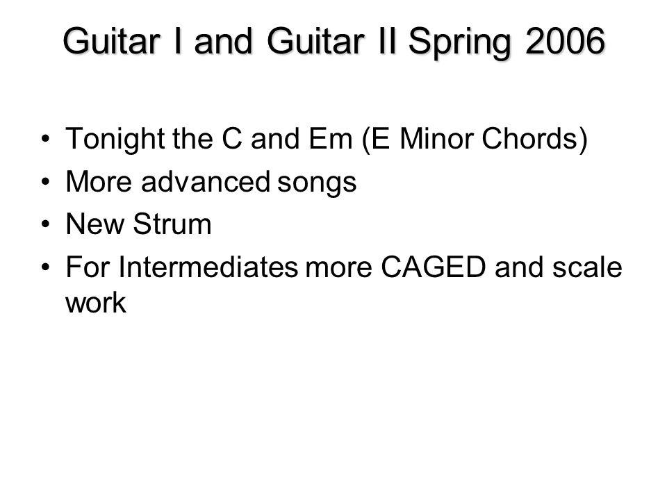 Guitar I and Guitar II Spring 2006 Tonight the C and Em (E Minor ...