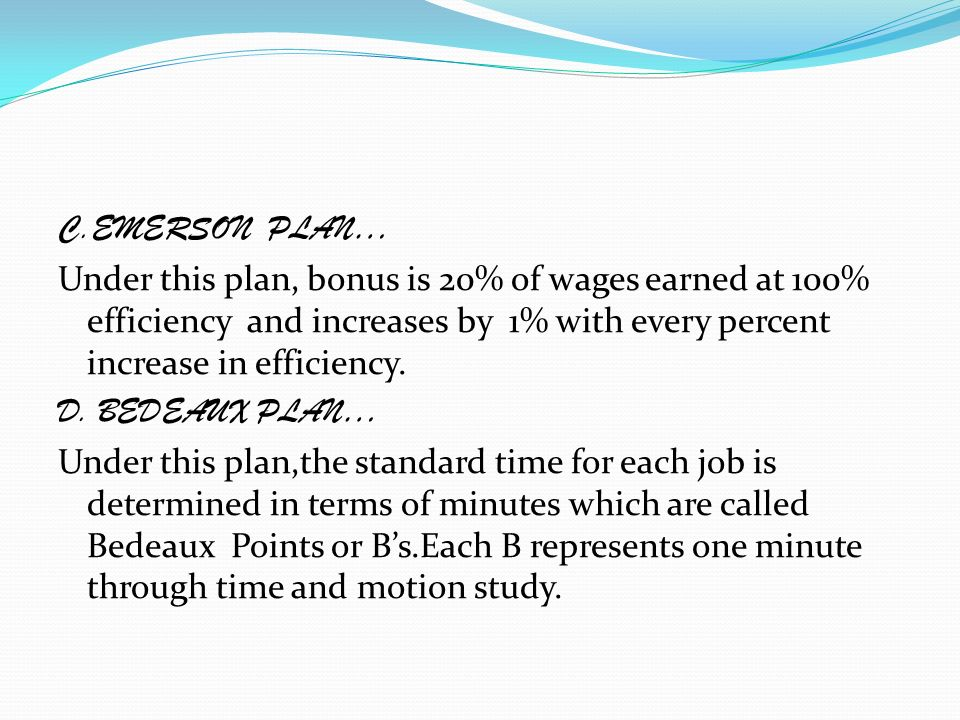 C.EMERSON PLAN… Under this plan, bonus is 20% of wages earned at 100% efficiency and increases by 1% with every percent increase in efficiency.