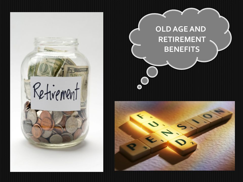 OLD AGE AND RETIREMENT BENEFITS