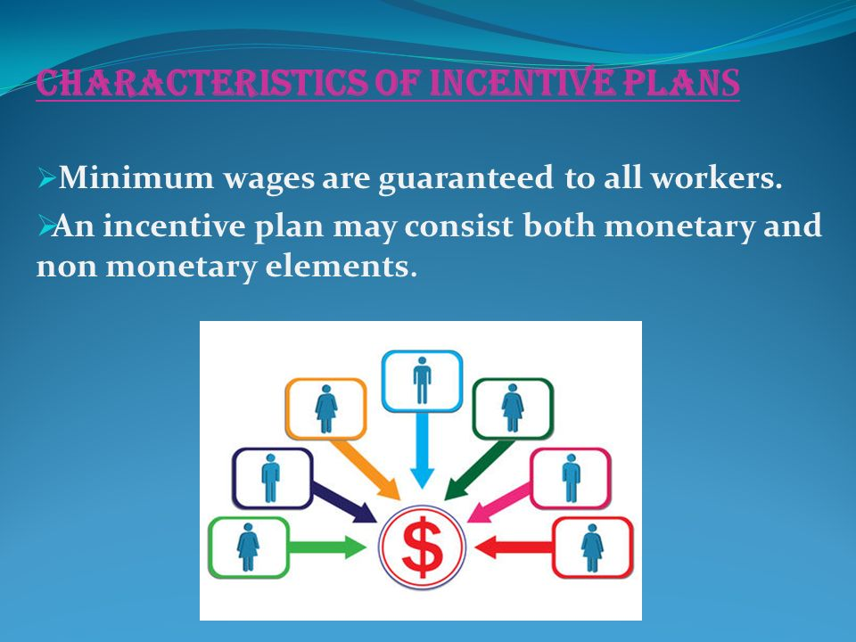CHARACTERISTICS OF INCENTIVE PLAN S  Minimum wages are guaranteed to all workers.