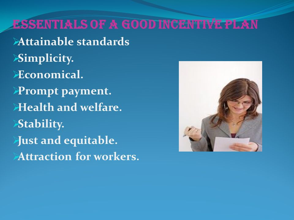 ESSENTIALS OF A GOOD INCENTIVE PLAN  Attainable standards  Simplicity.