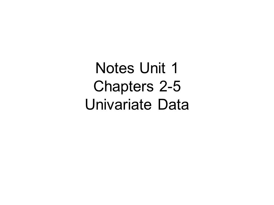 Notes Unit 1 Chapters 2-5 Univariate Data