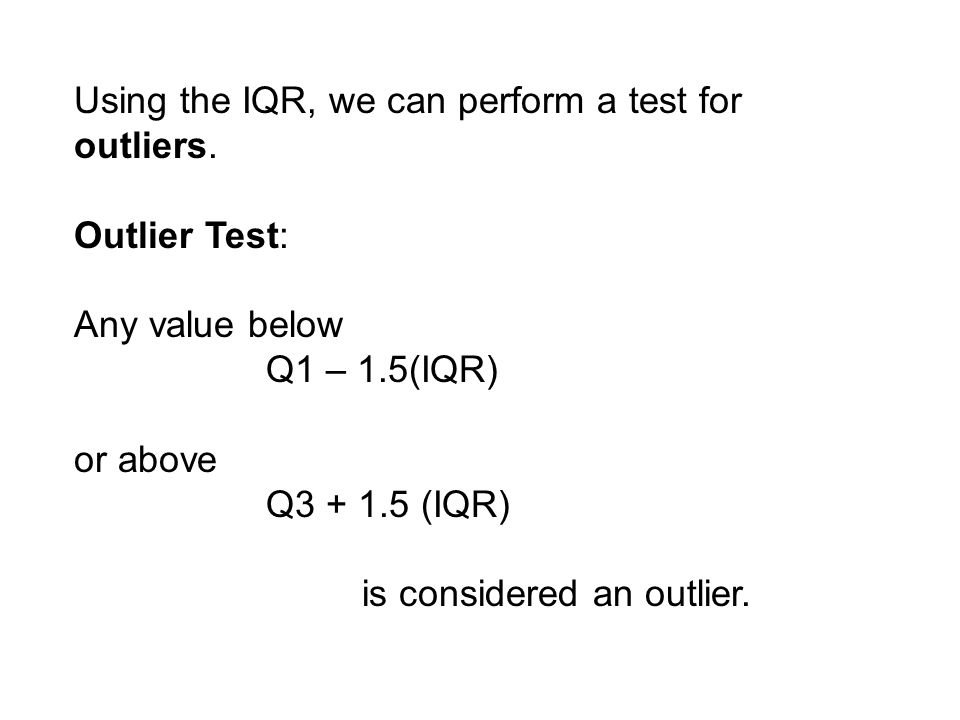 Using the IQR, we can perform a test for outliers.