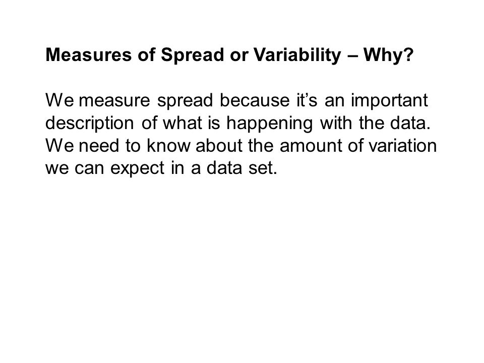 Measures of Spread or Variability – Why.