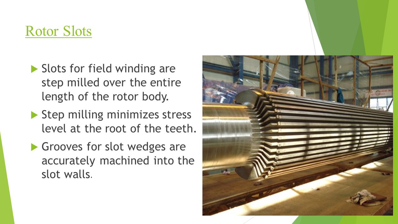 Rotor Slots  Slots for field winding are step milled over the entire length of the rotor body.