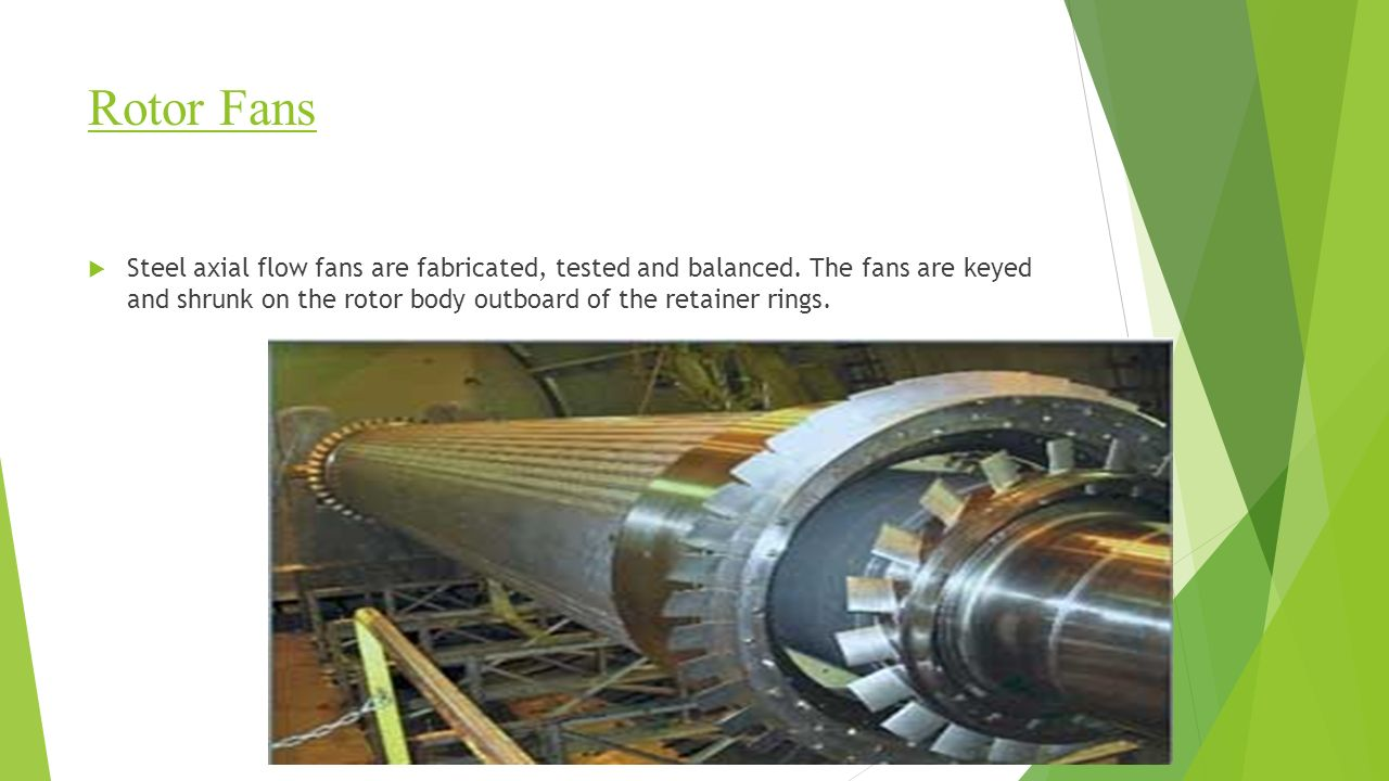 Rotor Fans  Steel axial flow fans are fabricated, tested and balanced.