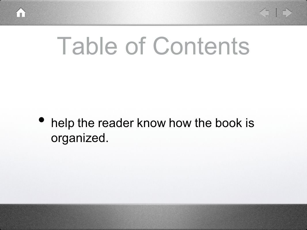 Table of Contents help the reader know how the book is organized.