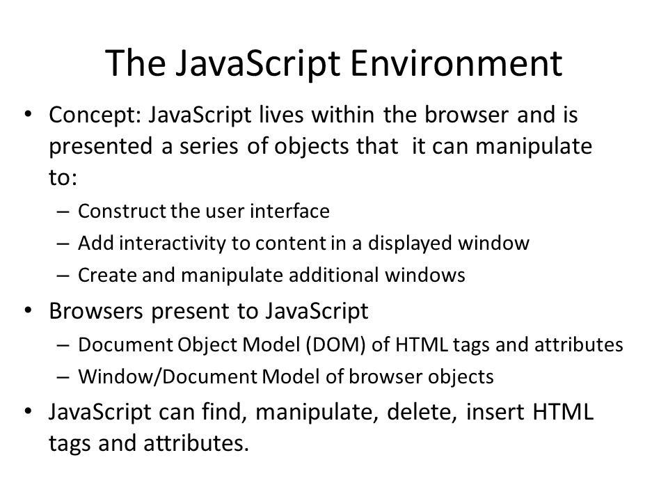 The JavaScript Environment Concept: JavaScript lives within