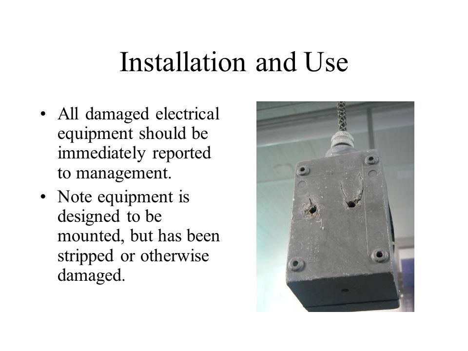 Installation and Use All damaged electrical equipment should be immediately reported to management.