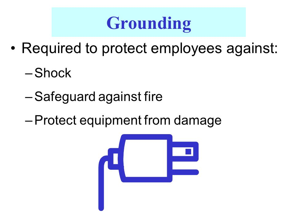 Required to protect employees against: –Shock –Safeguard against fire –Protect equipment from damage