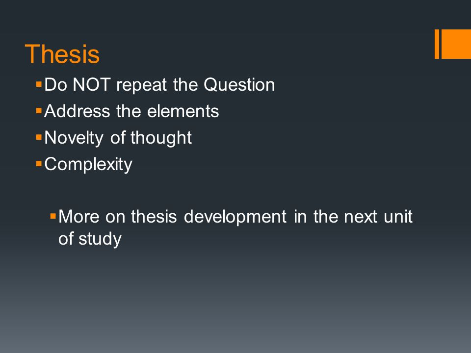 5 Thesis  Ef 82 A7 Do Not Repeat The Question  Ef 82 A7 Address The Elements  Ef 82 A7 Novelty Of Thought  Ef 82 A7 Complexity  Ef 82 A7 More On Thesis Development In The Next Unit Of Study
