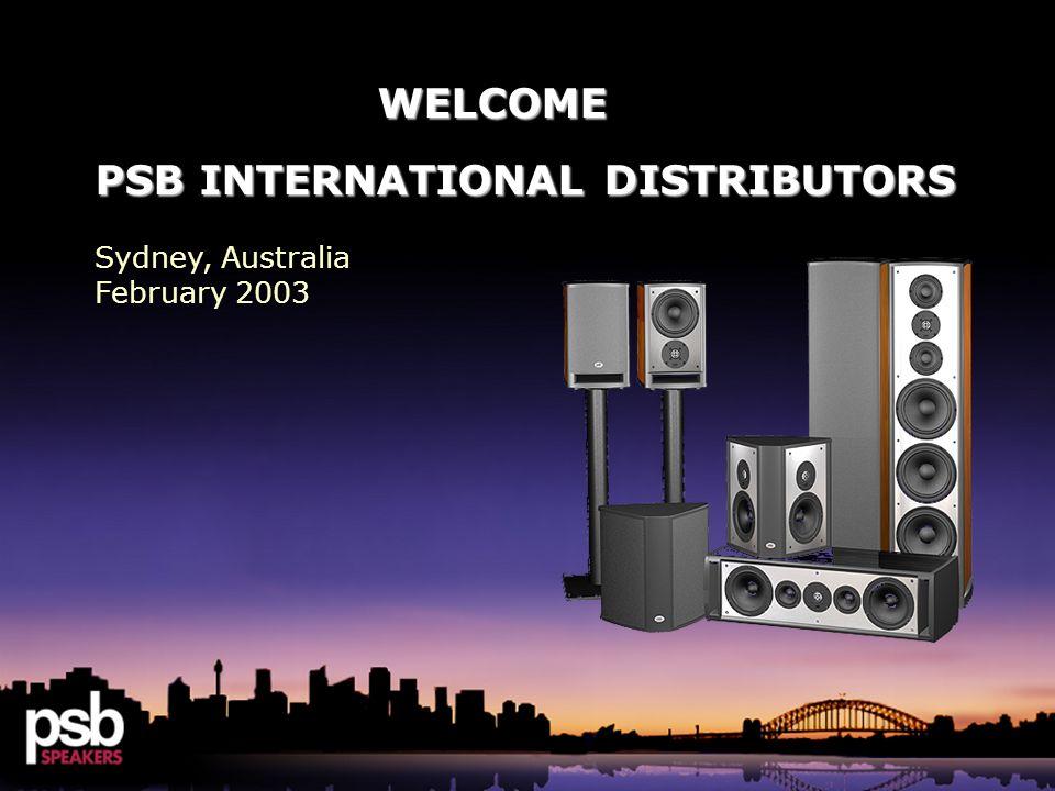 WELCOME WELCOME PSB INTERNATIONAL DISTRIBUTORS Sydney, Australia