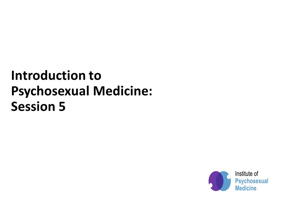 Introduction to psychosexual medicine