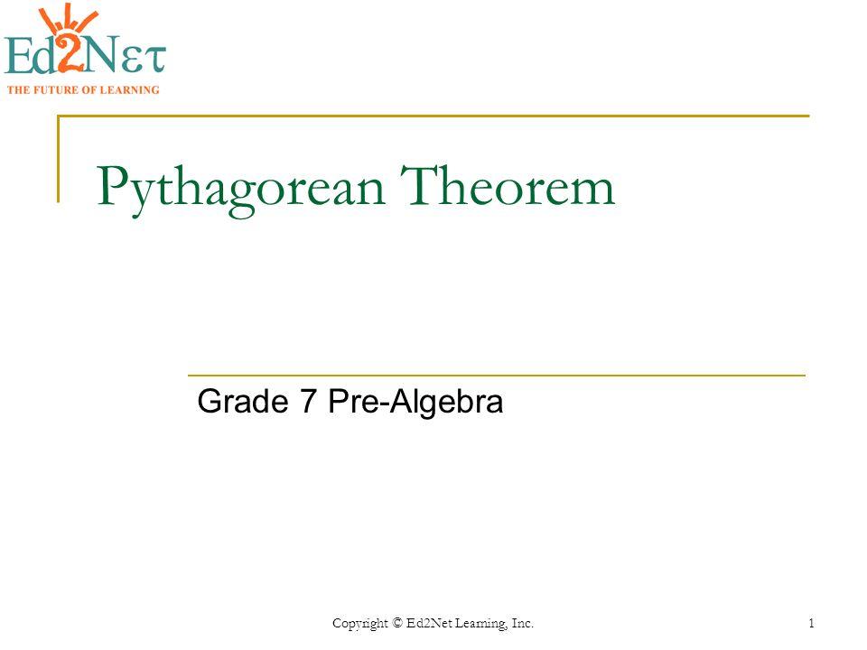 Copyright Ed2Net Learning Inc 1 Pythagorean Theorem Grade
