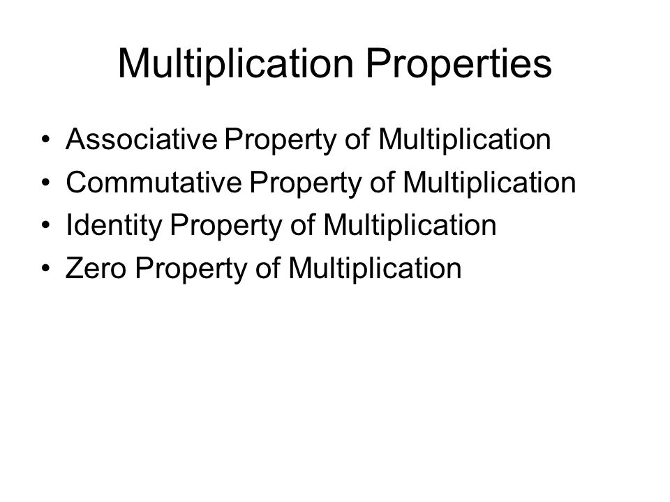 Multiplication Properties Associative Property of Multiplication Commutative Property of Multiplication Identity Property of Multiplication Zero Property of Multiplication