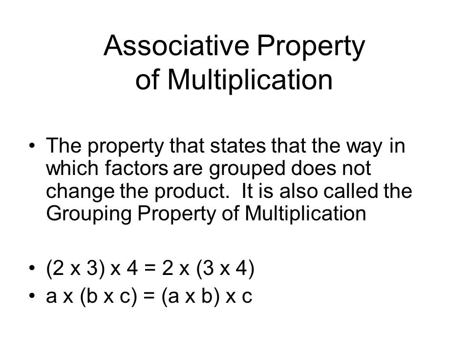Associative Property of Multiplication The property that states that the way in which factors are grouped does not change the product.