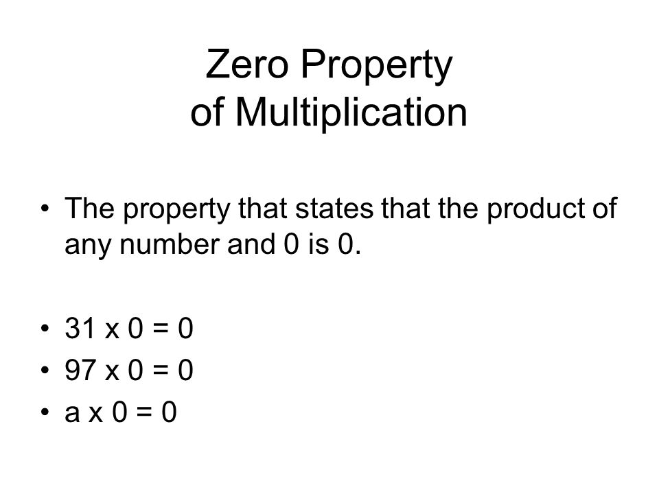 Zero Property of Multiplication The property that states that the product of any number and 0 is 0.