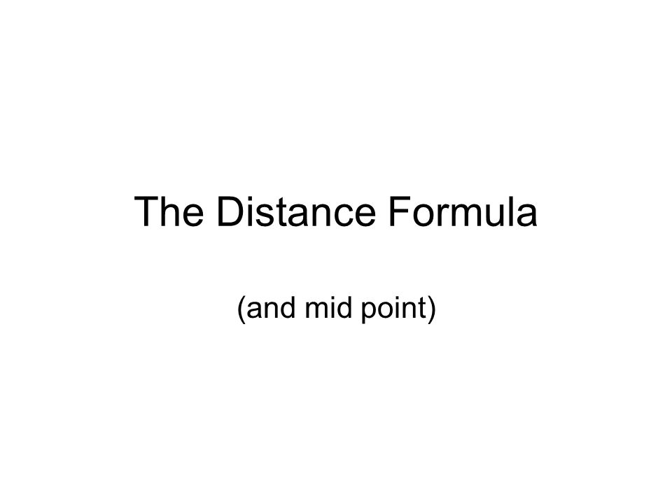 The Distance Formula (and mid point)  What is to be learned