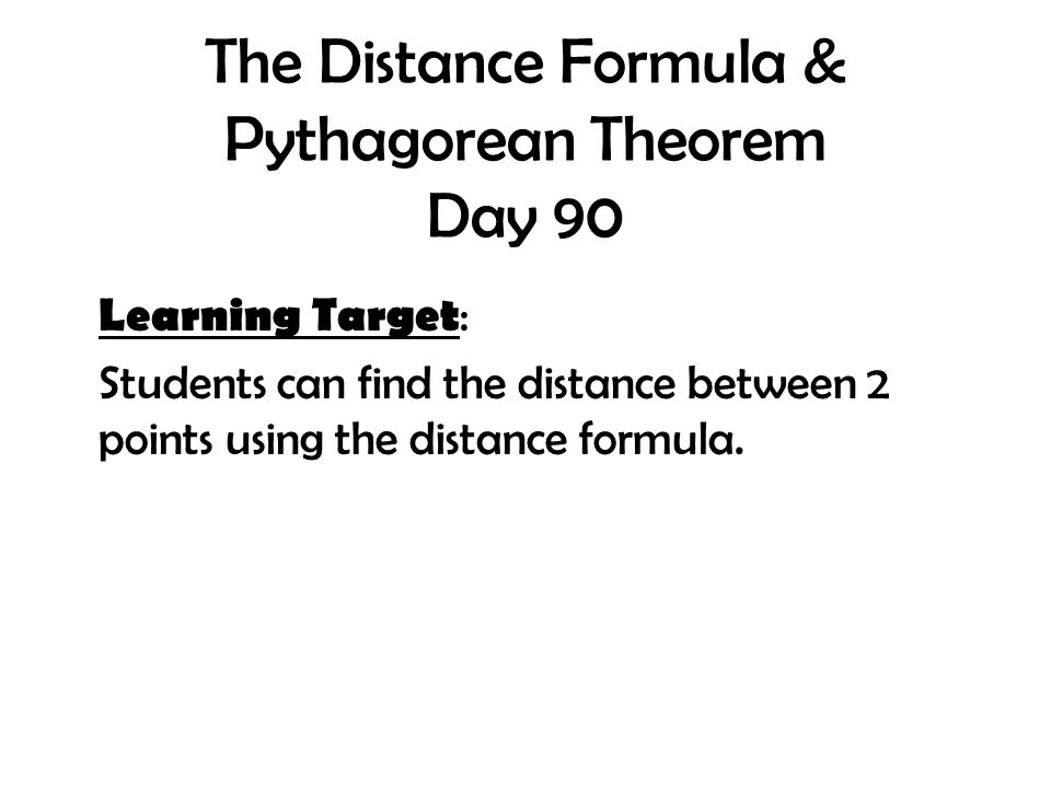 1 The Distance Formula Pythagorean Theorem Day 90 Learning Target Students Can Find Between 2 Points Using