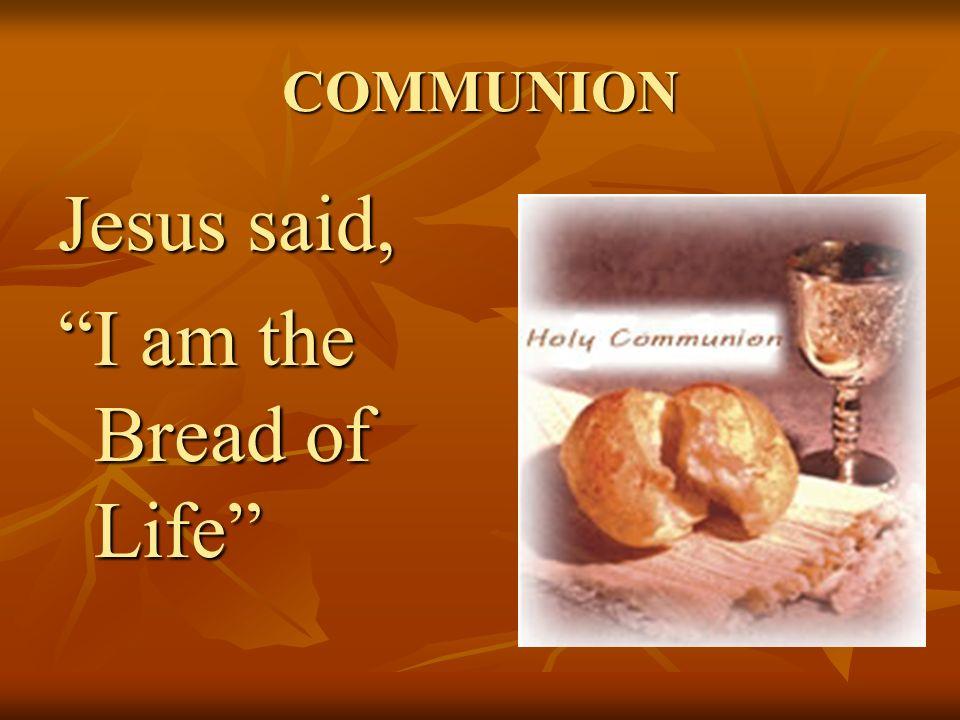 """COMMUNION Jesus said, """"I am the Bread of Life"""" Bread Bread"""