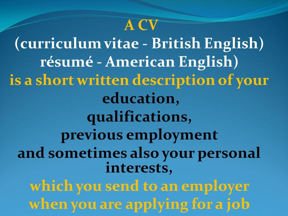 How to write A CV. (curriculum vitae - British English) résumé ...