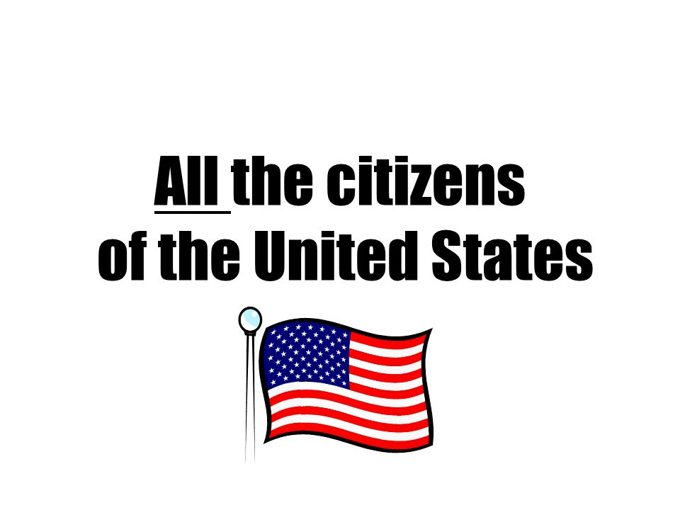 All the citizens of the United States
