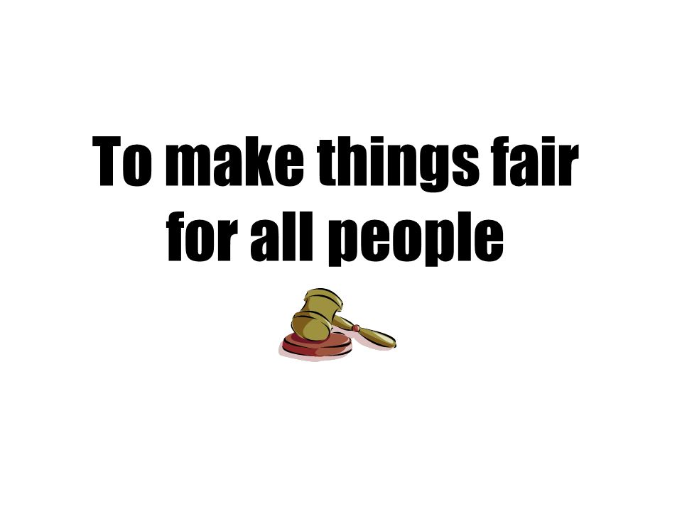 To make things fair for all people