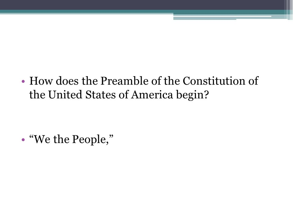 How does the Preamble of the Constitution of the United States of America begin We the People,