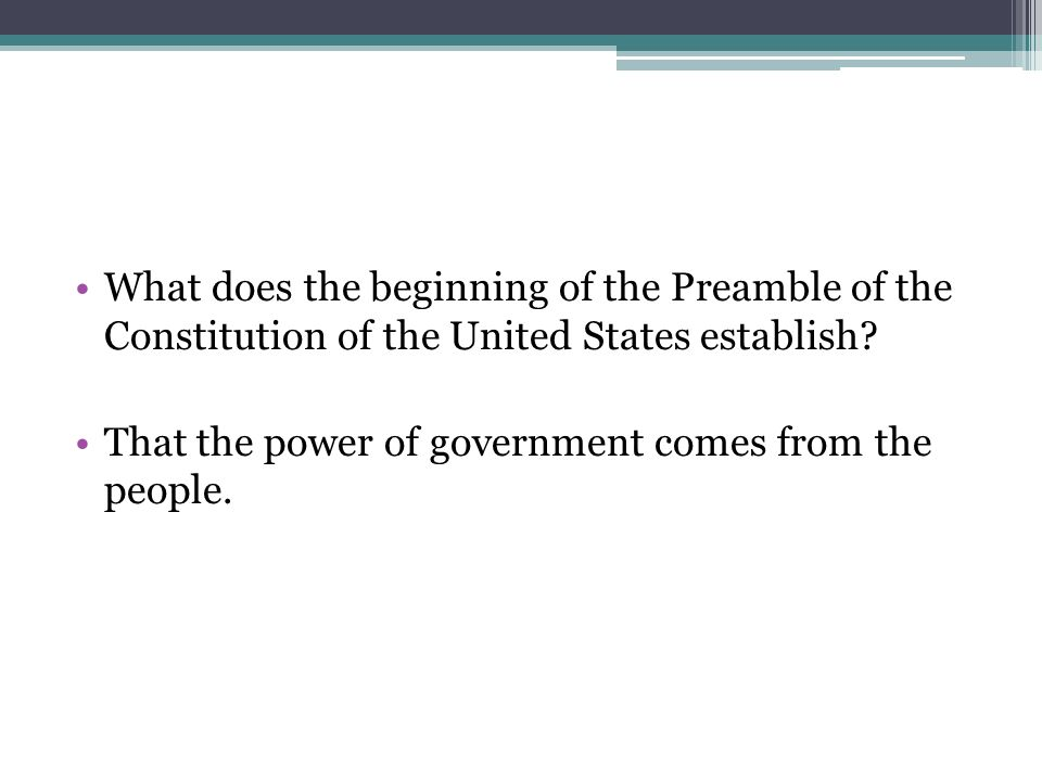 What does the beginning of the Preamble of the Constitution of the United States establish.