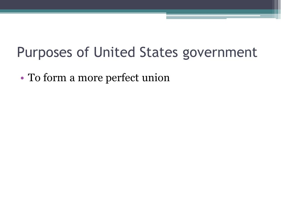 Purposes of United States government To form a more perfect union