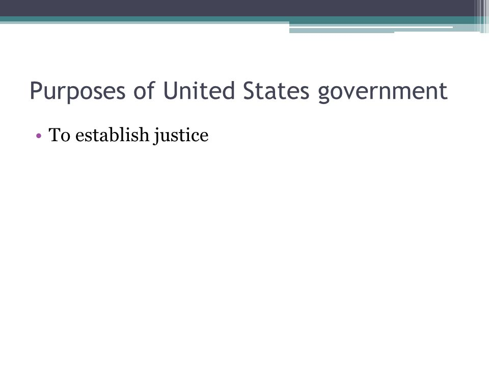 Purposes of United States government To establish justice