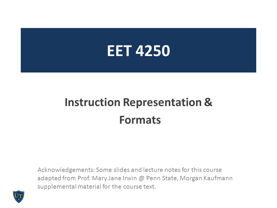 EET 4250 Instruction Representation & Formats Acknowledgements: Some